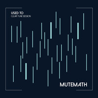 Mutemath - Used To (Clear Tune Session)
