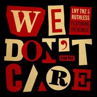 LNY TNZ - We Don't Care (feat. the Kemist)