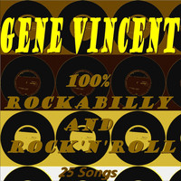 Gene Vincent - 100% Rockabilly and Rock'n'roll (25 Songs)