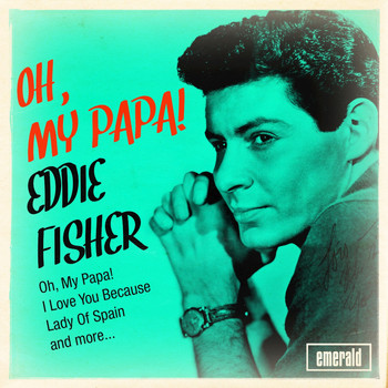 Eddie Fisher - Oh, My Papa!