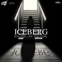 Iceberg - Nuh Feel Like Yuh Gone - Single