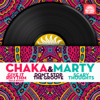 Chaka & Marty - Give It Rhythm / Don't Stop the Groove / Scary Thoughts