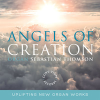 Sebastian Thomson - Angels of Creation: Uplifting New Organ Works