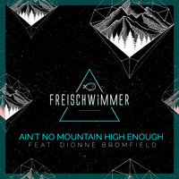 Freischwimmer - Ain't No Mountain High Enough (Remix EP)