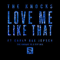 The Knocks - Love Me Like That (feat. Carly Rae Jepsen) [The Knocks 55.5 VIP Mix]