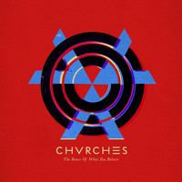 CHVRCHES - The Bones Of What You Believe (Alternatives & Extras) (Explicit)