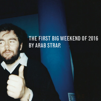 Arab Strap - The First Big Weekend of 2016