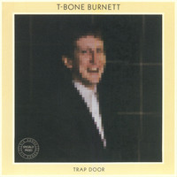 T-Bone Burnett - Trap Door (Remastered)