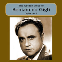 Beniamino Gigli - The Golden Voice of Beniamino Gigli, Vol 1