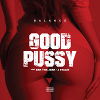 Balance - Good Pussy (feat. Erk tha Jerk & J. Stalin) - Single (Explicit)