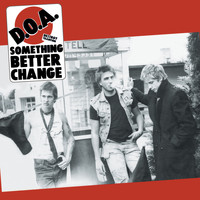 D.O.A. - Something Better Change (Remastered)