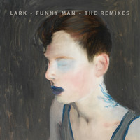 Lark - Funny Man - The Remixes