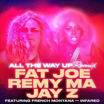 Fat Joe, Remy Ma, JAY Z - All The Way Up (Remix) (feat. French Montana & Infared) - Single (Explicit)