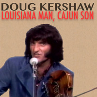Doug Kershaw - Louisiana Man, Cajun Son
