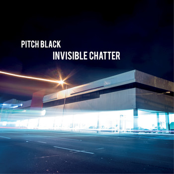 Pitch Black - Invisible Chatter