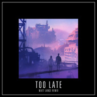 Mat Zo - Too Late (Matt Lange Remix)