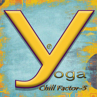 Chill Factor 5 & Electronfarm™ - Chill Factor-5 Yoga
