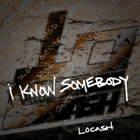 LoCash - I Know Somebody