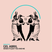 Gel Abril - When Its Just You and Me