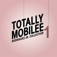 Rodriguez Jr. - Totally Mobilee - Rodriguez Jr. Collection, Vol. 1