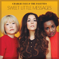Charlie Faye & the Fayettes - Sweet Little Messages