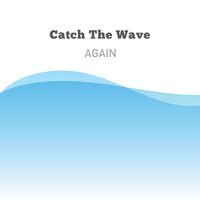 Wave - Catch The Wave Again