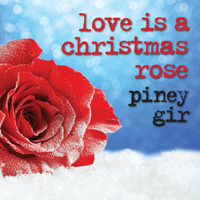 Piney Gir - Love Is a Christmas Rose