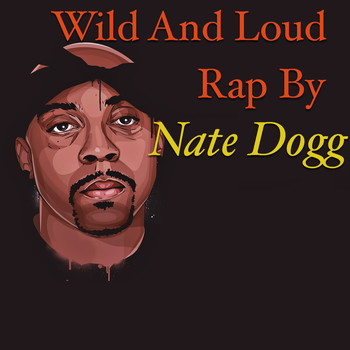 Nate Dogg - Wild And Loud Rap By Nate Dogg