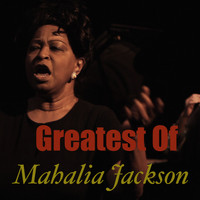 Mahalia Jackson - Greatest Of Mahalia Jackson