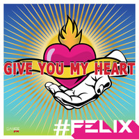 Felix - Give You My Heart