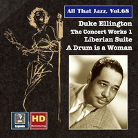 Duke Ellington Orchestra - All That Jazz, Vol. 68: Duke Ellington, The Concert Works 1 – Liberian Suite & A Drum Is a Woman (2016 Remaster)