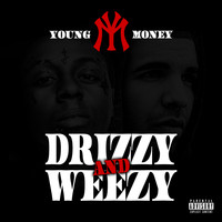 Young Money - Drizzy & Weezy
