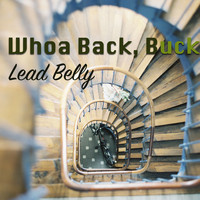 Lead Belly - Whoa Back, Buck