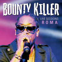 Bounty Killer - Live Sessions : Roma