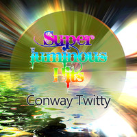 Conway Twitty - Super Luminous Hits