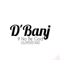 D'banj - If No Be God (Superstar)