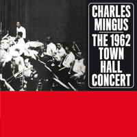Charles Mingus - The 1962 Town Hall Concert (Bonus Track Version)