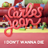 Carlos Jean - I Don't Wanna Die