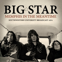 Big Star - Memphis in the Meantime (Live)