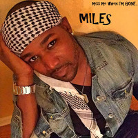 Miles - Miss Me When I'm Gone