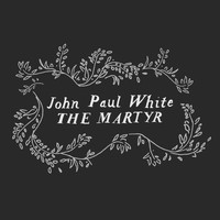 John Paul White - The Martyr
