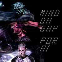 Mind Da Gap - Por Aí