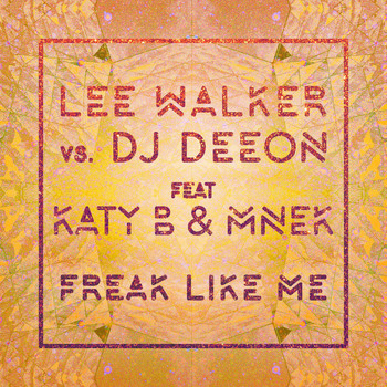Lee Walker vs. DJ Deeon - Freak Like Me (feat. Katy B & MNEK) (Radio Edit)