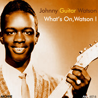 Johnny Guitar Watson - What's on, Watson !
