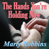 Marty Robbins - The Hands You're Holding Now