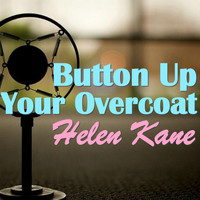 Helen Kane - Button Up Your Overcoat