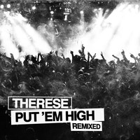 Therese - Put Em High Remixed