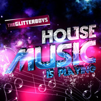 The Glitterboys - House Music Is Playing