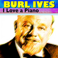 Burl Ives - I Love a Piano