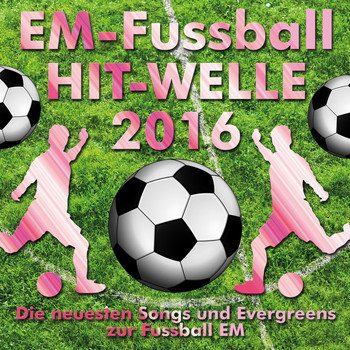 Various Artists - Em-Fussball Hit-Welle 2016 (Die neuesten Songs und Evergreens zur Fussball-EM)